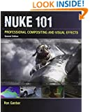 Nuke 101: Professional Compositing and Visual Effects (2nd Edition) (Digital Video & Audio Editing Courses)