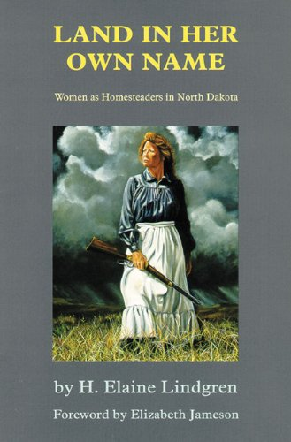 Land in Her Own Name: Women as Homesteaders in North Dakota
