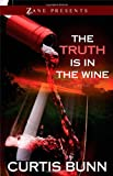 The Truth Is in the Wine: A Novel (Zane Presents)