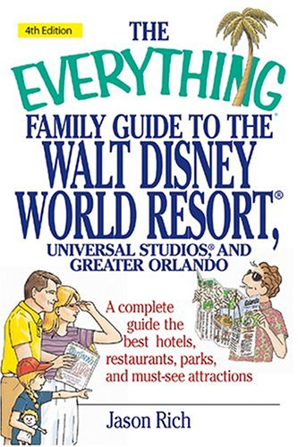 The Everything Family Guide To the Walt Disney World Resort, Universal Studios And Greater Orlando: A Complete Guide To The Best Hotels, Restaurants, Parks, ... Attractions (Everything: Travel and History)