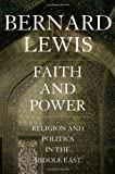 Faith and Power: Religion and Politics in the Middle East (019514421X) by Lewis, Bernard
