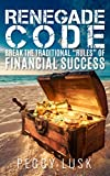 "Renegade Code: Break the Traditional ""Rules"" of Financial Success"