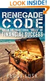 """Renegade Code: Break the Traditional """"Rules"""" of Financial Success"""