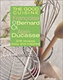 The Good Cuisine: 208 Recipes Easy and Inspired (1931605033) by Francoise Bernard