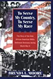 To Serve My Country, to Serve My Race: The Story of the Only African-American WACS Stationed Overseas During World War II: The Story of the Only African-American ... WACS Stationed Overseas During World War II