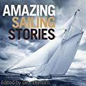 Amazing Sailing Stories: True Adventures from the High Seas (       UNABRIDGED) by Dick Durham Narrated by Steve Hodson
