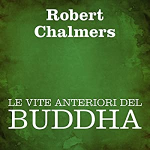 Le vite anteriori del Buddha [The Former Lives of Buddha] Audiobook
