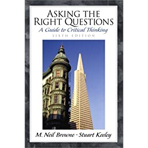 Asking the Right Questions: A Guide to Critical Thinking (6th Edition) M. Neil Browne and Stuart M. Keeley