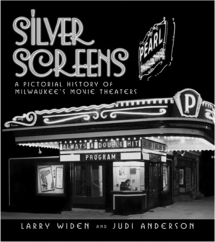 Silver Screens: A Pictorial History of Milwaukee's Movie Theaters