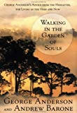 Walking in the Garden of Souls: George Anderson's Advice from the Hereafter, for Living in the Here and Now