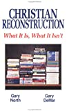 Christian Reconstruction: What It Is, What It Isn't (0930464532) by North, Gary
