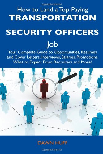 How to Land a Top-Paying Transportation Security Officers Job: Your Complete Guide to Opportunities, Resumes and Cover L