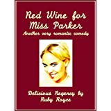 Red Wine For Miss Parker  - Another very romantic Comedy (Delicious Regency by Ruby Royce Book 2) ~ Ruby Royce