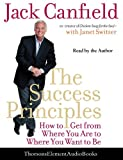 Success Principles, The: How to Get from Where You are to Where You Want to be