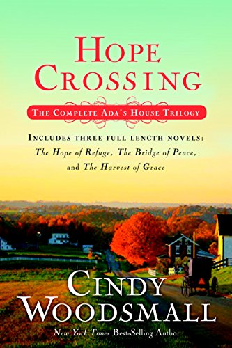 Cindy Woodsmall - Hope Crossing: The Complete Ada's House Trilogy, includes The Hope of Refuge, The Bridge of Peace, and The Harvest of Grace (An Ada's House Novel)