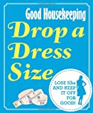 Drop a Dress Size: Lose 5lbs and Keep it Off for Good! (Good Housekeeping)