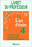 img - for L'Art d' crire : Grammaire, vocabulaire, expression  crite, 4e (Manuel du professeur) book / textbook / text book