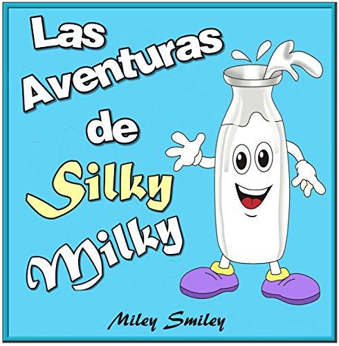 Libro infantil: Las aventuras de Silky Milky (cuentos para dormir a los niños de 3 a 7 años de edad). Spanish books for beginners