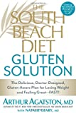 img - for The South Beach Diet Gluten Solution: The Delicious, Doctor-Designed, Gluten-Aware Plan for Losing Weight and Feeling Great--FAST! book / textbook / text book