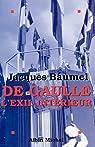De Gaulle, L'exil int�rieur par Baumel
