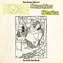 Sunshine Stories (       UNABRIDGED) by Hans Christian Andersen Narrated by Glenn Hascall