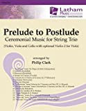 Prelude to Postlude: Ceremonial Music for String Trio: With Opt. Violin 2 for Viola