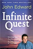 Infinite Quest: Develop Your Psychic Intuition to Take Charge of Your Life: Written by John Edward, 2012 Edition, (Reprint) Publisher: Sterling Ethos [Paperback]