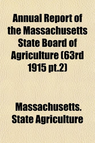Annual Report of the Massachusetts State Board of Agriculture (63rd 1915 pt.2)