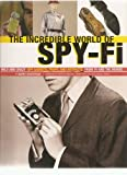 img - for The Incredible World Of Spy-Fi: Wild and Crazy Spy Gadgets, Props, and Artifacts from TV and the Mov book / textbook / text book