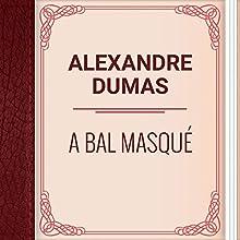 Alexandre Dumas: A Bal Masqu? (       UNABRIDGED) by Alexandre Dumas Narrated by Alexander Lobanov