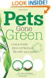 Pets Gone Green: Live a More Eco-Concious Life with Your Pets