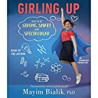 Girling Up: How to Be Strong, Smart and Spectacular Audiobook by Mayim Bialik Narrated by Mayim Bialik