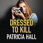 Dressed to Kill: A Kate O'Donnell Mystery | Patricia Hall
