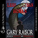 Less than Human Audiobook by Gary Raisor Narrated by Bryan Reid