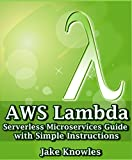 AWS Lambda: Serverless Microservices Guide with Simple Instructions (English Edition)