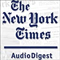 The New York Times Audio Digest,12-Month Subscription Newspaper / Magazine by  The New York Times Narrated by Mark Moran