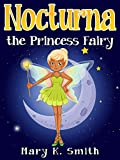 Books for Kids: NOCTURNA THE PRINCESS FAIRY (Children's Books, Kids Books, Bedtime Stories For Kids): fantasy books for kids age 3-5, 6-8, 9-12 (Fairies: Kids Fantasy Book Series)
