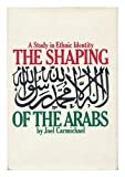 the Shaping of the Arabs, A Study in Ethnic Identity (0025214209) by Carmichael, Joel