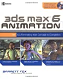 3ds max 6 Animation: CG Filmmaking from Concept to Completion (Consumer Education) -