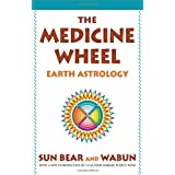 The Medicine Wheel: Earth Astrologyby Sun Bear