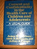 img - for Consent and Confidentiality in the Health Care of Children and Adolescents: A Legal Guide by Morrissey, James M., Hofmann, Adele Dellenbaugh, M.D., Throp (1986) Hardcover book / textbook / text book