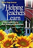 Helping Teachers Learn: Principal Leadership for Adult Growth and Development 1st (first) Edition by Drago-Severson, Eleanor (Ellie) [2004]