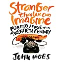 Stranger Than We Can Imagine: Making Sense of the Twentieth Century Audiobook by John Higgs Narrated by John Higgs