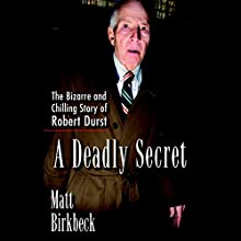 A Deadly Secret: The Bizarre and Chilling Story of Robert Durst (       UNABRIDGED) by Matt Birkbeck Narrated by David H. Lawrence XVII