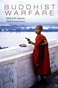 Buddhist Warfare by Michael Jerryson and Mark Juergensmeyer (Eds)