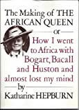 The Making of The African Queen: Or, How I Went to Africa with Bogart, Bacall and Huston and Almost Lost My Mind (030759405X) by Katharine Hepburn