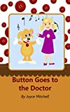 Kids books: Button Goes to the Doctor (Animal Habitats) (Values book) (Books for Early & Beginner Readers) (Adventure & Education for children) (Preschool) (Beginner Readers)