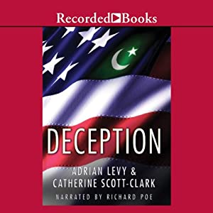 Deception: Pakistan, the United States, and the Secret Trade in Nuclear Weapons | [Adrian Levy, Catherine Scott-Clark]
