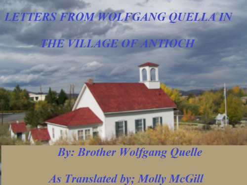 LETTERS FROM WOLFGANG QUELLA IN THE VILLAGE OF ANTIOCH (The Trilogy Book 3)