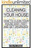 Cleaning your house: How to clean your house  easy, fast and get organized (cleaning, clean, cleaning house, cleaning your home, cleaning and organizing, ... cleaning organization) (English Edition)